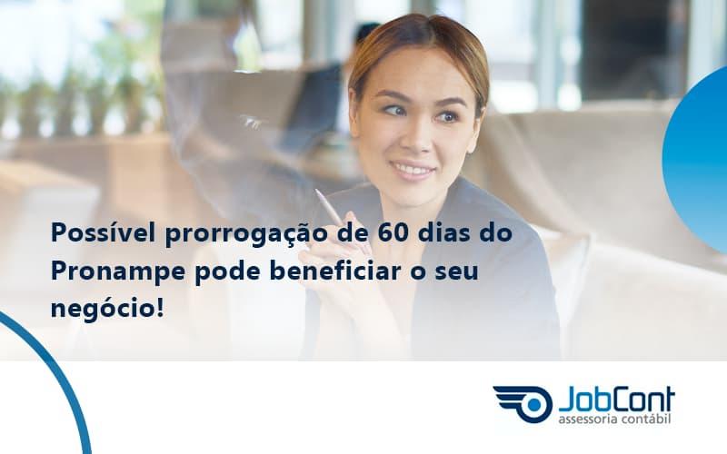 Possível Prorrogação De 60 Dias Do Pronampe Pode Beneficiar O Seu Negócio Jobcont - Job Cont