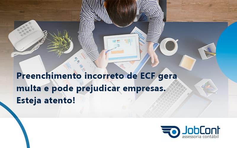 Preenchimento Incorreto De Ecf Gera Multa E Pode Prejudicar Empresas. Esteja Atento! Jobcont - Job Cont