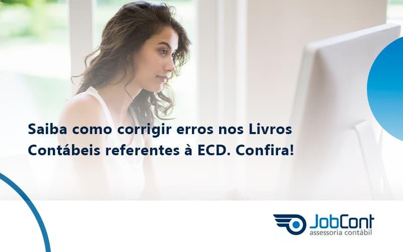 Saiba Como Corrigir Erros Nos Livros Contábeis Referentes à Ecd. Confira Jobcont - Job Cont