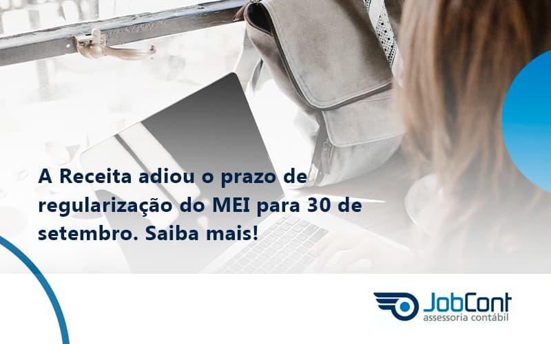 A Receita Adiou O Prazo De Regularização Do Mei Para 30 De Setembro. Saiba Mais! Jobcont - Job Cont