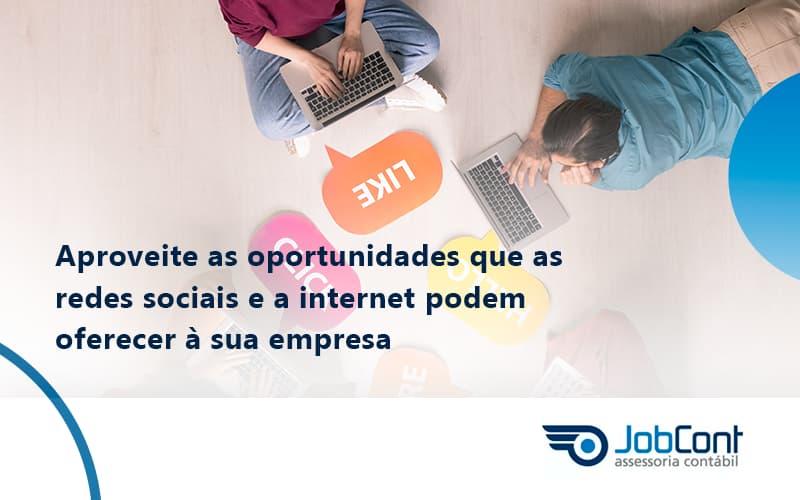 Aproveite As Oportunidades Que As Redes Sociais E A Internet Podem Oferecer à Sua Empresa Jobcont - Job Cont