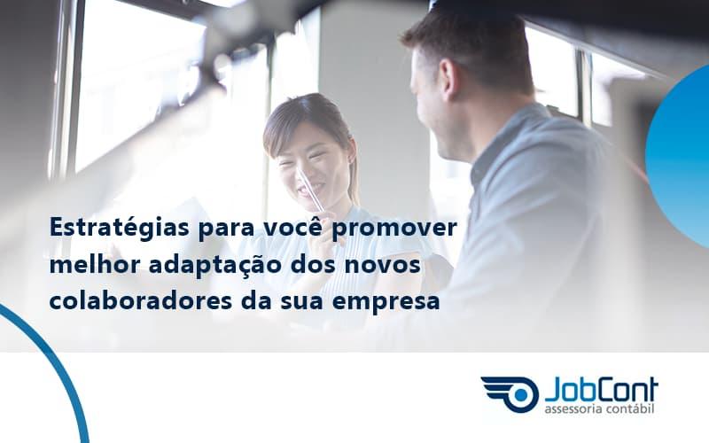 Conheça As Estratégias Para Você Promover Melhor Adaptação Dos Novos Colaboradores Da Sua Empresa Jobcont - Job Cont