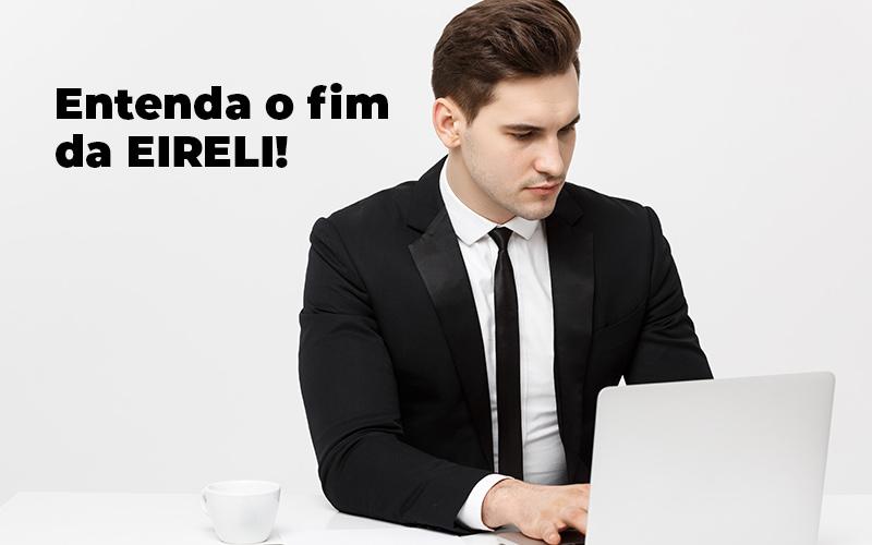 Entenda O Fim Da Eireli Blog - Job Cont