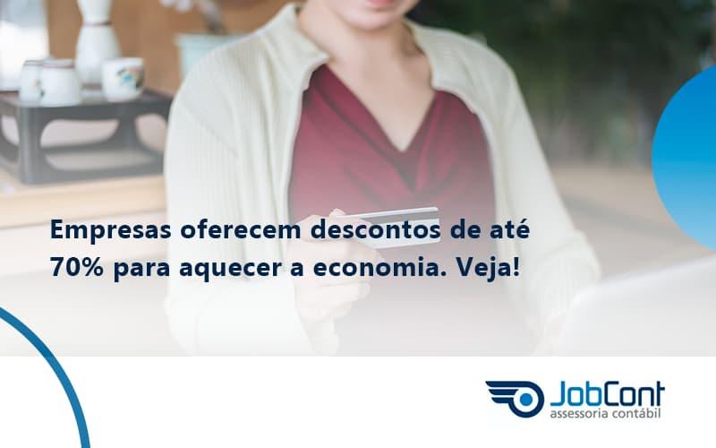 Empresas Oferecem Descontos De Até 70% Para Aquecer A Economia. Veja! Jobcont - Job Cont