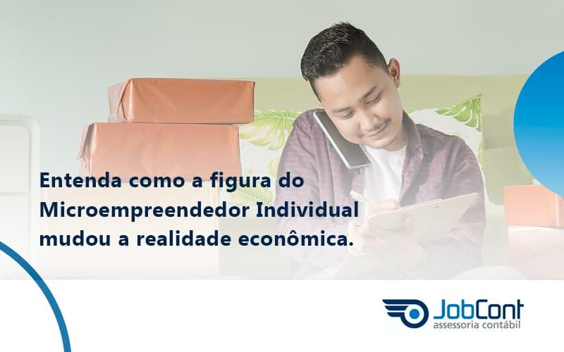 Entenda Como A Figura Do Microempreendedor Individual Mudou A Realidade Econômica.