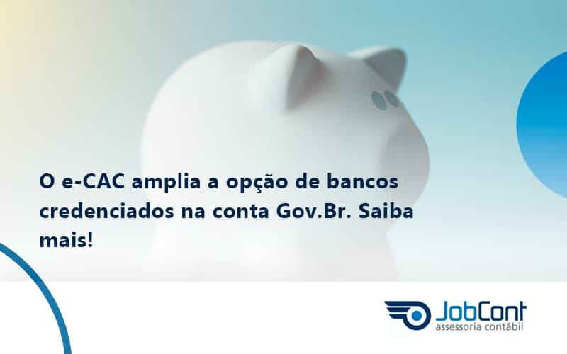 O E-CAC Amplia A Opção De Bancos Credenciados Na Conta Gov.Br. Saiba Mais!