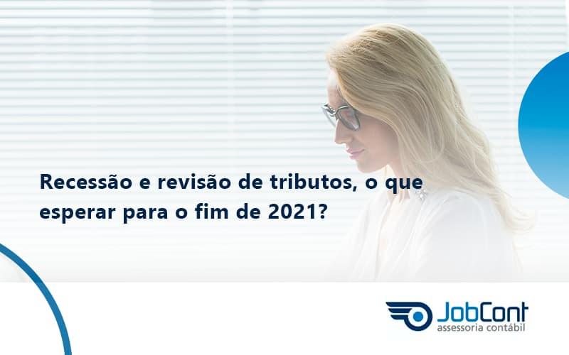 Recessão E Revisão De Tributos, O Que Esperar Para O Fim De 2021 Jobcont - Job Cont