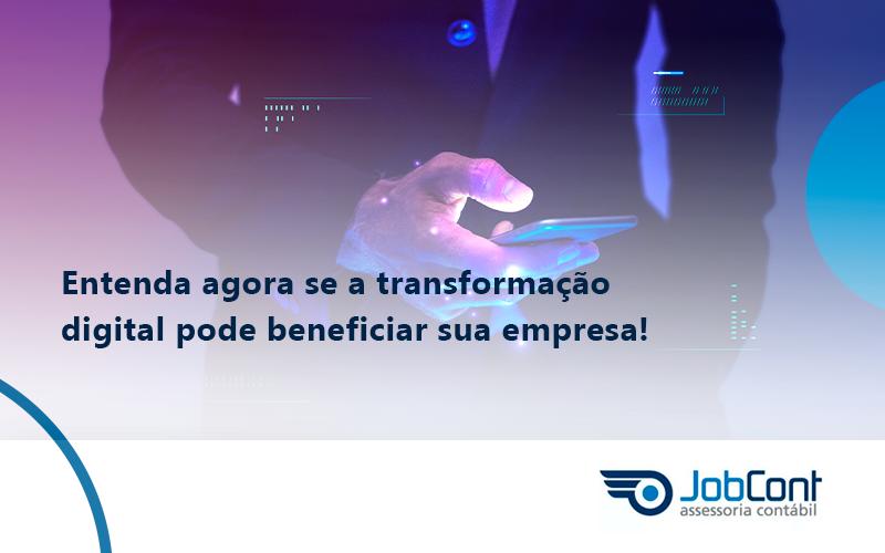 Entenda Agora Se A Transformação Digital Pode Beneficiar Sua Empresa! Jobcont - Job Cont