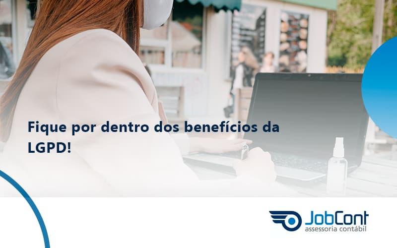 Fique Por Dentro Dos Beneficios Da Lgpd Jobcont - Job Cont