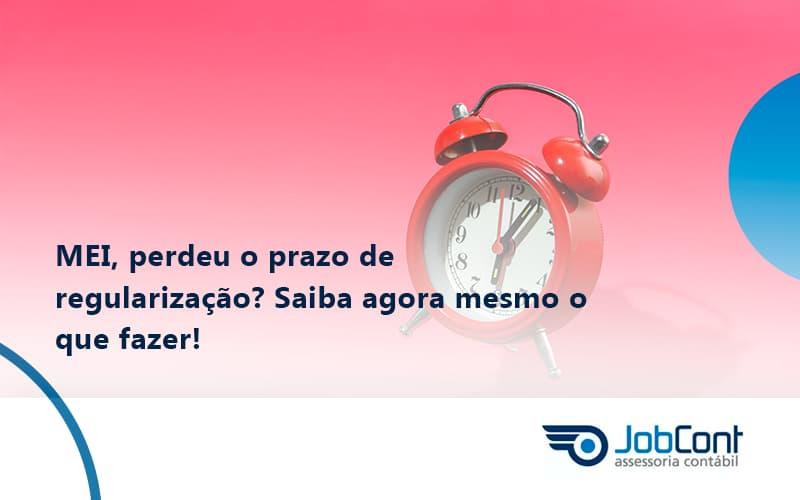 Mei, Perdeu O Prazo De Regularização Saiba Agora Mesmo O Que Fazer! Jobcont - Job Cont
