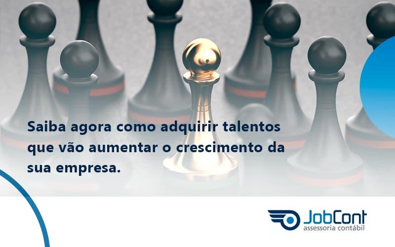 Saiba Agora Como Adquirir Talentos Que Vao Jobcont - Job Cont